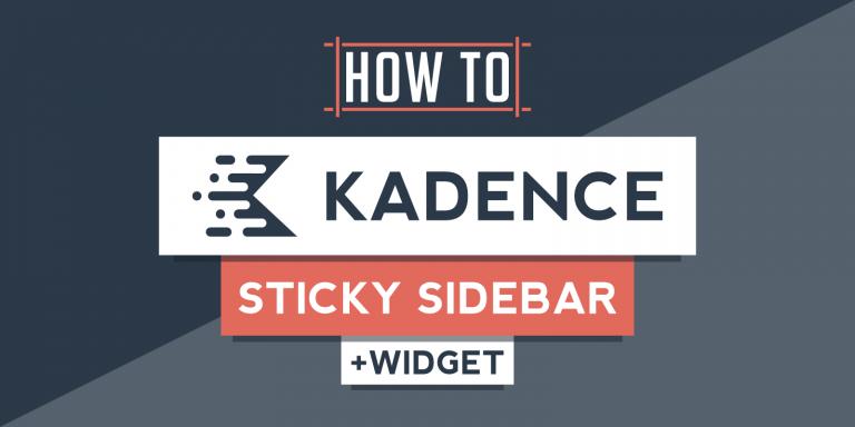 How To Make Sidebar (Or Last Widget) Sticky Using Kadence Theme